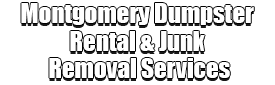 Montgomery Dumpster Rental & Junk Removal Services Logo-We Offer Residential and Commercial Dumpster Removal Services, Portable Toilet Services, Dumpster Rentals, Bulk Trash, Demolition Removal, Junk Hauling, Rubbish Removal, Waste Containers, Debris Removal, 20 & 30 Yard Container Rentals, and much more!